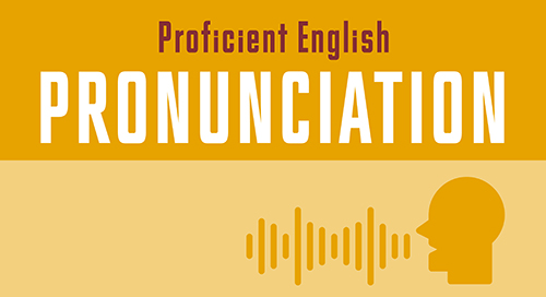Proficient Pronunciation