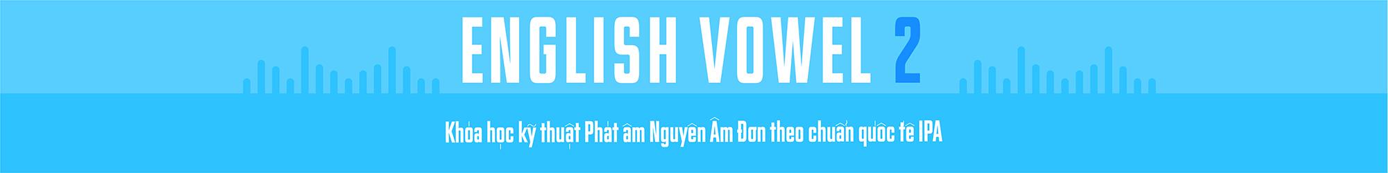 English Pronunciation IPA (Vowels 2) banner