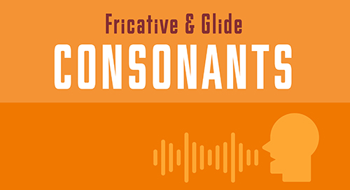 Fricative & Glide Consonants