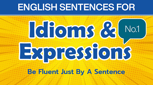 English Sentences for Idioms and Expressions (No.1)