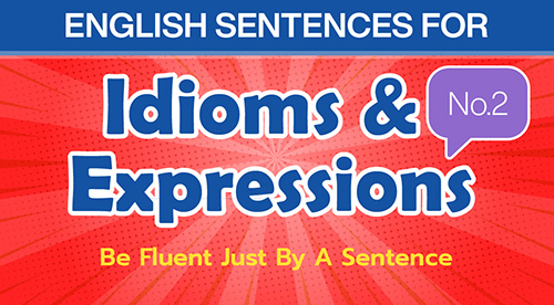 English Sentences for Idioms and Expressions (No.2)